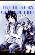 Just The Story Of A Girl I Met (Gruvia fanfiction ) by gruvia4ever2