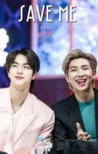 SAVE ME ;NAMJIN (OS) by -NamJxn