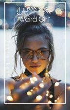 """I Love You """"Weird Girl"""". by jetta_ken"""