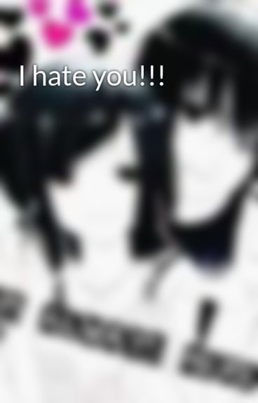 I hate you!!! by Marisol73