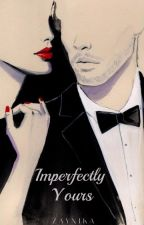 Imperfectly Yours (Zayn Malik Fanfiction- Sequel of SIMS) by zaynika