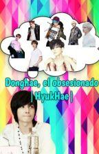 Donghae, el obsesionado |HyukHae| by cron1velove