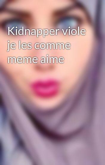 88754443 352 kb5d454 kidnapper viole je les comme meme aime mariama75 wattpad,Comme Meme