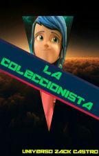La Coleccionista [+15] {PAUSADA} by ZackCastroYT