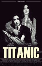 TITANIC - Camren Version by camrenlieber