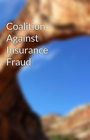 Coalition Against Insurance Fraud by dianehult