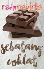 Sebatang Coklat [Completed] by rahmavirlia