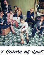 7 Colors of Lust #ฟิค7คลล by bizei32