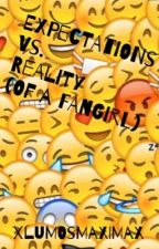 Expectations Vs. Reality (of a Fangirl) by XlumosmaximaX
