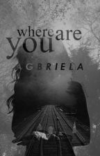 Where are you by AGBriela