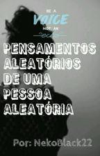 Pensamentos Aleatórios De Uma Pessoa Aleatória  by Neko_Black_