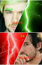 Our Love Is Electric. (Septiplier Fic) by BlackTieNovels