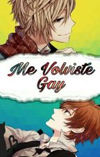 Me Volviste Gay •Yaoi• by MaNgle-Pink
