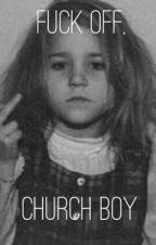 Fuck Off, Church Boy (Bryler|TylerxBrendon) by anxiety_undrthcrktr