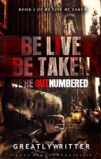 BOOK 1: The Be Live Be Taken: We're Out Numbered (#TheLuxAwards2017) by greatlywritter