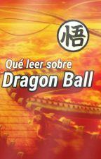 Qué Leer Sobre ¿Dragon Ball? by PeNusErecTusxd
