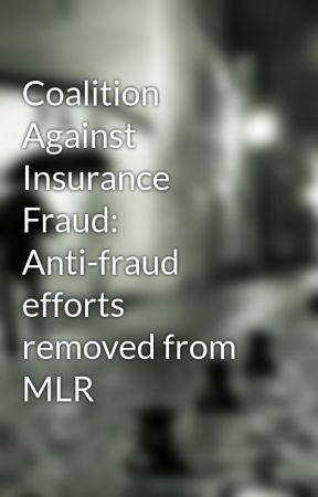 Coalition Against Insurance Fraud: Anti-fraud efforts removed from MLR by pierregeorge15