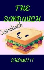 The Sandwich Show! by Sandwichguy429