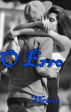 (Completo)  O Erro. by SGiiuu