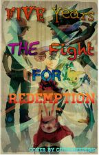Five Years: The Fight for Redemption(On Hold) by Shadow_Ice_King