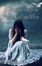 All of a sudden (COMPLETED) by Tee_tayo
