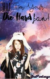 Hi!ImYourDieHardFan!!  (On-Going) by AraPantasya