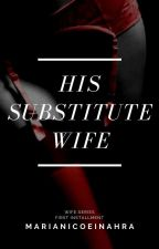 His Substitute Wife (COMPLETED) by Queen_Uchiha