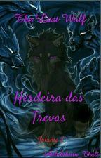 The Last Wolf Vol.2: Herdeira das Trevas *Pausado*  by Atilaht_Thali