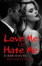 Love Me Or Hate Me (On-hold) by Ra1_1ssa
