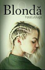 O Blondă by FataCuGluga