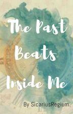 The Past Beats Inside Me by SicariusRegium