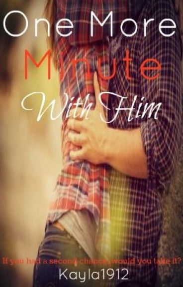 One More Minute With Him by kayla1912