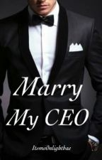 Marry my CEO by itsmo0nlightbae