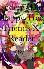 yandere/dark male Happy tree friends x reader by Yandererulz