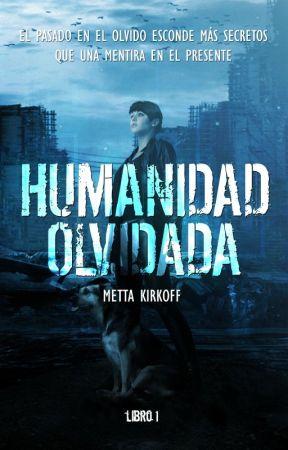 Humanidad Olvidada | Completa by MettaKkcraft