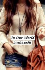 In Our World by LittleLambii