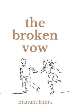 The Broken Vow (Completed) by Manunulatina
