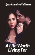 A Life Worth Living For [2] ~TVD FanFic~ (SLOW UPDATES) by JessSalvatoreOdinson