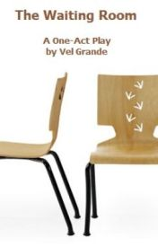 The Waiting Room - A One-Act Play by VelGrande