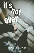 It's Not Over by ca_arsani