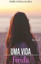 Uma Vida - Ferida by emillyC1dasilva