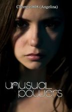 Unusual Powers: (BEING EDITED!) Book 1 by Dance_Away808