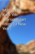 Manan:Hot Kaisi Yeh Yaariaan(start From 1st New Year) by paniritu