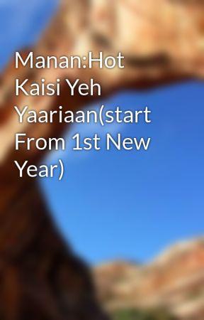 Manan:Hot Kaisi Yeh Yaariaan(start From 1st New Year) by paniritu