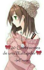 ~20 Confesiones De Una Wattpader~ by _StyleSickMangel_