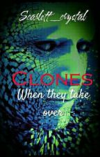 Clones: When they take over (ON HOLD) by Scarlett_crystal