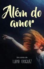 Além do amor by LuanaVasquez