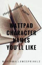 Wattpad  Character Names You'll like by marshmallowssprinkle