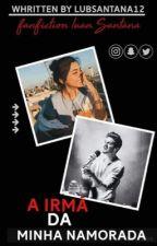 A irma da minha namorada #FanficLuanSantana!(Concluida) by LubsSantana12