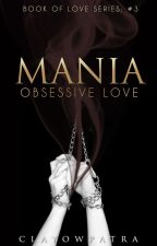 Mania -  Obsessive Love by clayowpatra